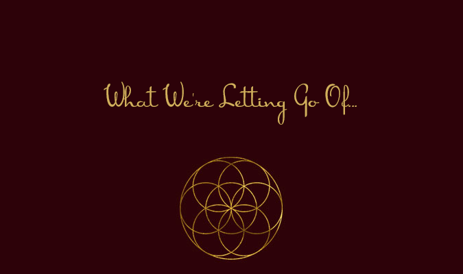 What We're Letting Go Of…